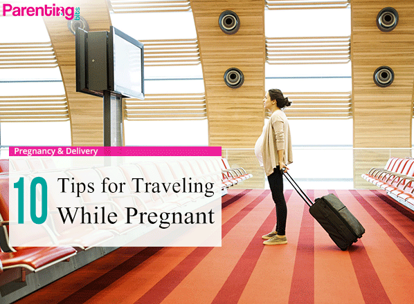 10-Tips-for-Traveling-While-Pregnant | Parenting bits